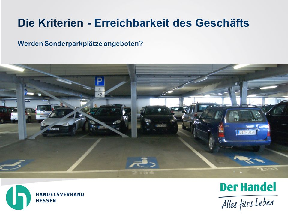 Die Kriterien - Erreichbarkeit des Geschäfts Werden Sonderparkplätze angeboten