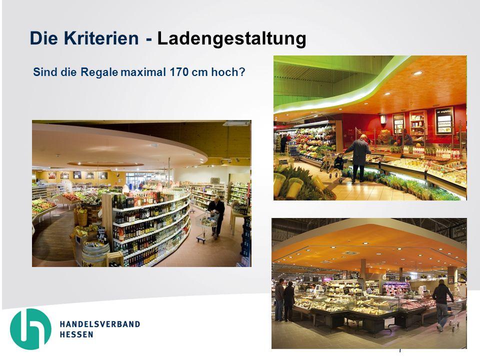 Die Kriterien - Ladengestaltung Sind die Regale maximal 170 cm hoch?