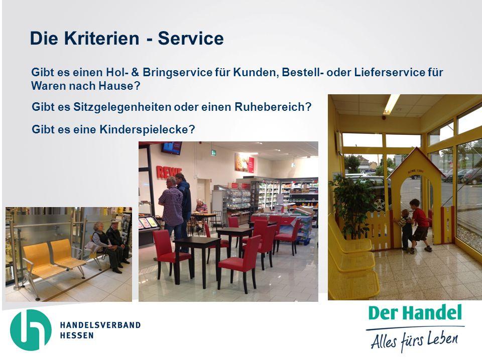 Die Kriterien - Service Gibt es einen Hol- & Bringservice für Kunden, Bestell- oder Lieferservice für Waren nach Hause.