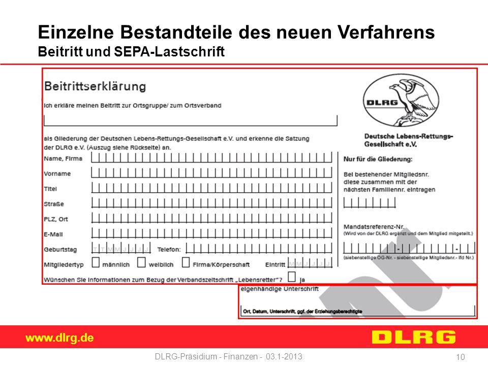 www.dlrg.de DLRG-Präsidium - Finanzen - 03.1-2013 Einzelne Bestandteile des neuen Verfahrens Beitritt und SEPA-Lastschrift 10