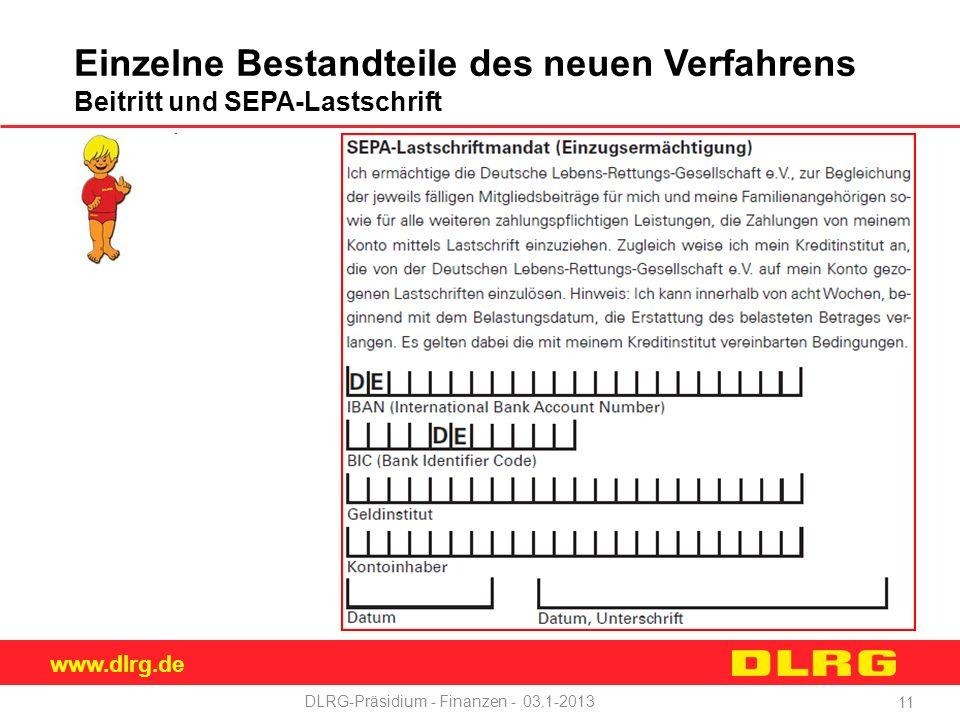 www.dlrg.de DLRG-Präsidium - Finanzen - 03.1-2013 Einzelne Bestandteile des neuen Verfahrens Beitritt und SEPA-Lastschrift 11