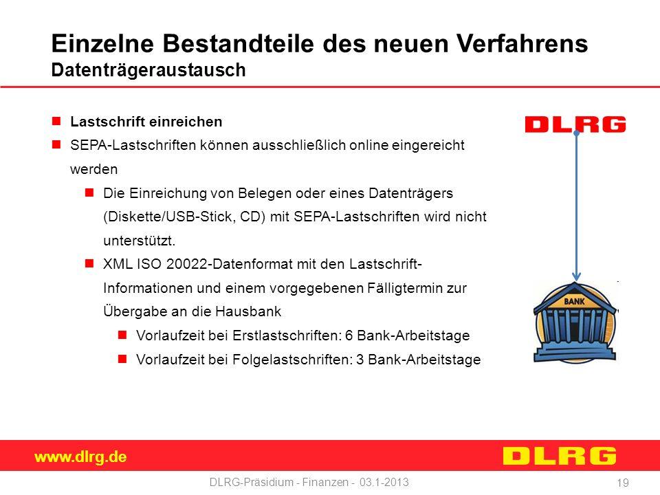 www.dlrg.de DLRG-Präsidium - Finanzen - 03.1-2013 Einzelne Bestandteile des neuen Verfahrens Datenträgeraustausch Lastschrift einreichen SEPA-Lastschriften können ausschließlich online eingereicht werden Die Einreichung von Belegen oder eines Datenträgers (Diskette/USB-Stick, CD) mit SEPA-Lastschriften wird nicht unterstützt.