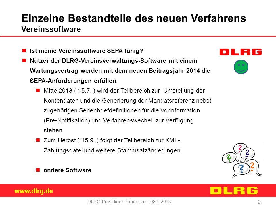 www.dlrg.de DLRG-Präsidium - Finanzen - 03.1-2013 Einzelne Bestandteile des neuen Verfahrens Vereinssoftware Ist meine Vereinssoftware SEPA fähig.