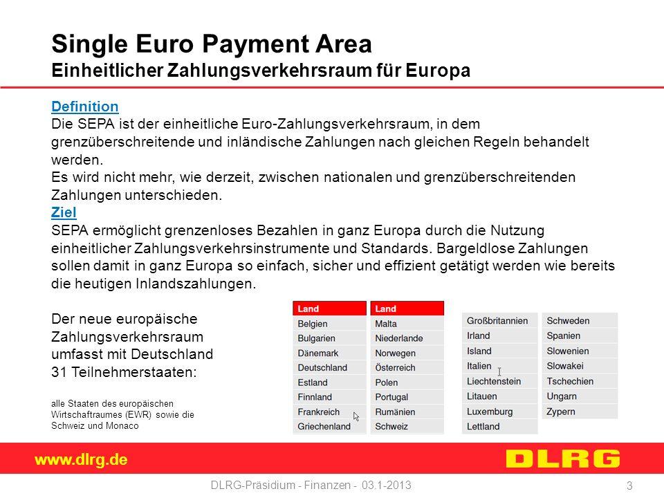 www.dlrg.de DLRG-Präsidium - Finanzen - 03.1-2013 Definition Die SEPA ist der einheitliche Euro-Zahlungsverkehrsraum, in dem grenzüberschreitende und inländische Zahlungen nach gleichen Regeln behandelt werden.