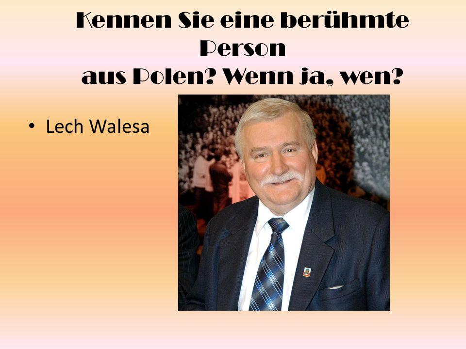 Kennen Sie eine berühmte Person aus Polen? Wenn ja, wen? Lech Walesa