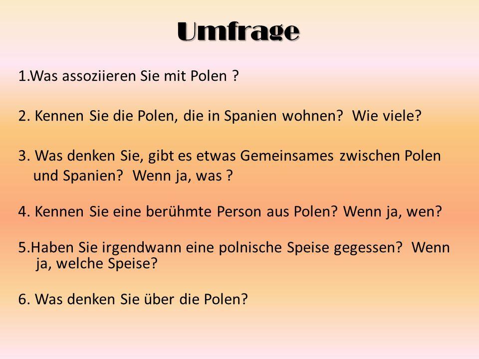 Umfrage 1.Was assoziieren Sie mit Polen ? 2. Kennen Sie die Polen, die in Spanien wohnen? Wie viele? 3. Was denken Sie, gibt es etwas Gemeinsames zwis