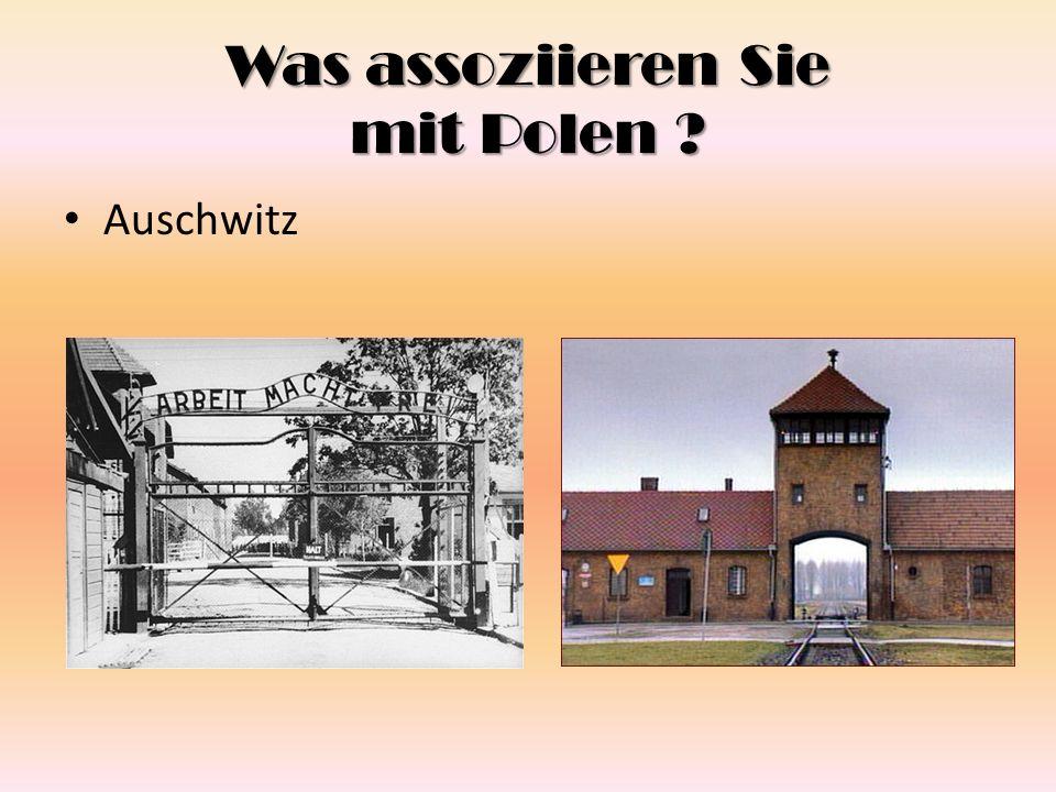 Was assoziieren Sie mit Polen ? Auschwitz
