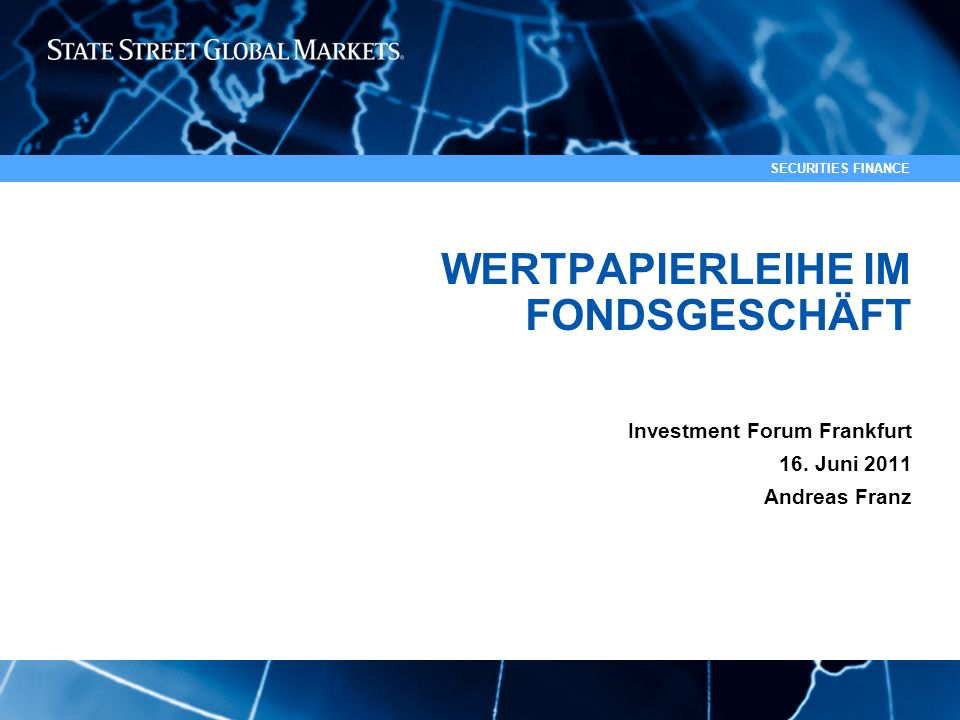 1 SECURITIES FINANCE WERTPAPIERLEIHE IM FONDSGESCHÄFT Investment Forum Frankfurt 16. Juni 2011 Andreas Franz To ADD division name or product: 1)Go to