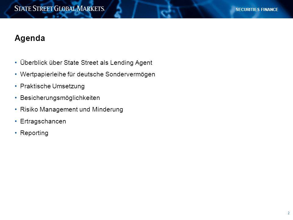 2 SECURITIES FINANCE Agenda Überblick über State Street als Lending Agent Wertpapierleihe für deutsche Sondervermögen Praktische Umsetzung Besicherung