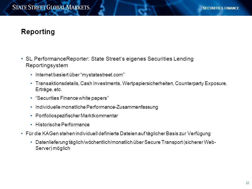 22 SECURITIES FINANCE Reporting SL PerformanceReporter: State Streets eigenes Securities Lending Reportingsystem Internet basiert über mystatestreet.com Transaktionsdetails, Cash Investments, Wertpapiersicherheiten, Counterparty Exposure, Erträge, etc.