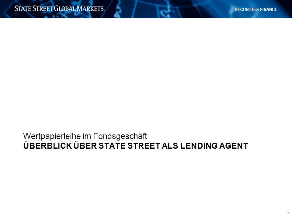 3 SECURITIES FINANCE ÜBERBLICK ÜBER STATE STREET ALS LENDING AGENT Wertpapierleihe im Fondsgeschäft