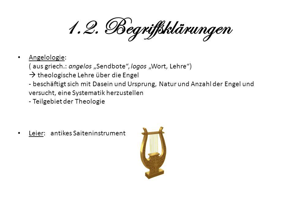 1.2. Begriffsklärungen Angelologie: ( aus griech.: angelos Sendbote, logos Wort, Lehre) theologische Lehre über die Engel - beschäftigt sich mit Dasei