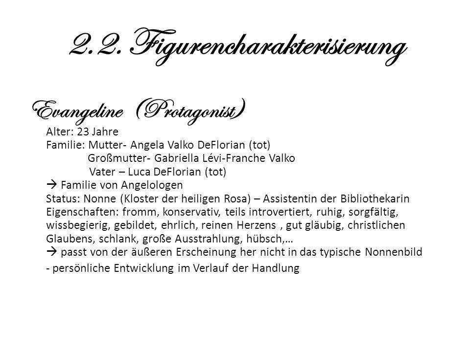 2.2. Figurencharakterisierung Evangeline (Protagonist) Alter: 23 Jahre Familie: Mutter- Angela Valko DeFlorian (tot) Großmutter- Gabriella Lévi-Franch