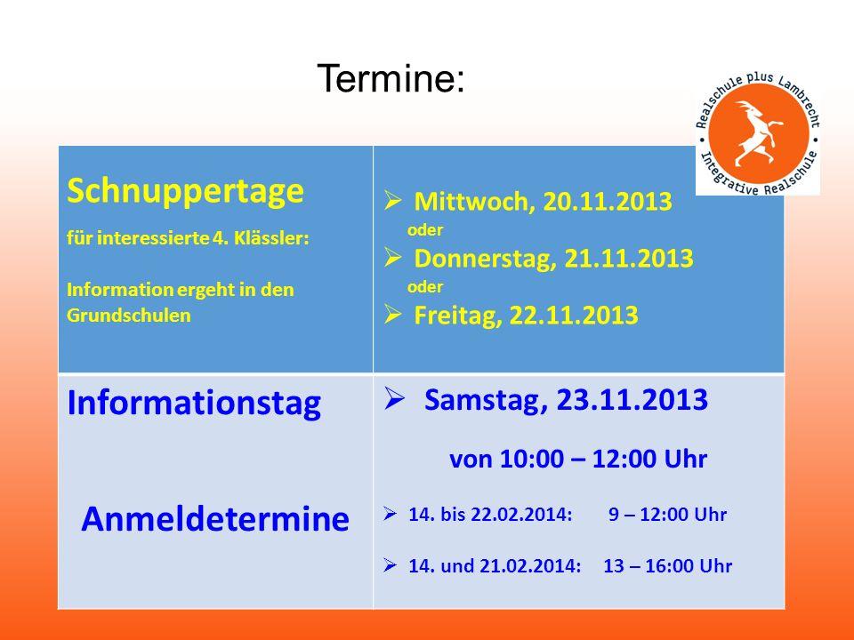 Termine: Schnuppertage für interessierte 4. Klässler: Information ergeht in den Grundschulen Mittwoch, 20.11.2013 oder Donnerstag, 21.11.2013 oder Fre