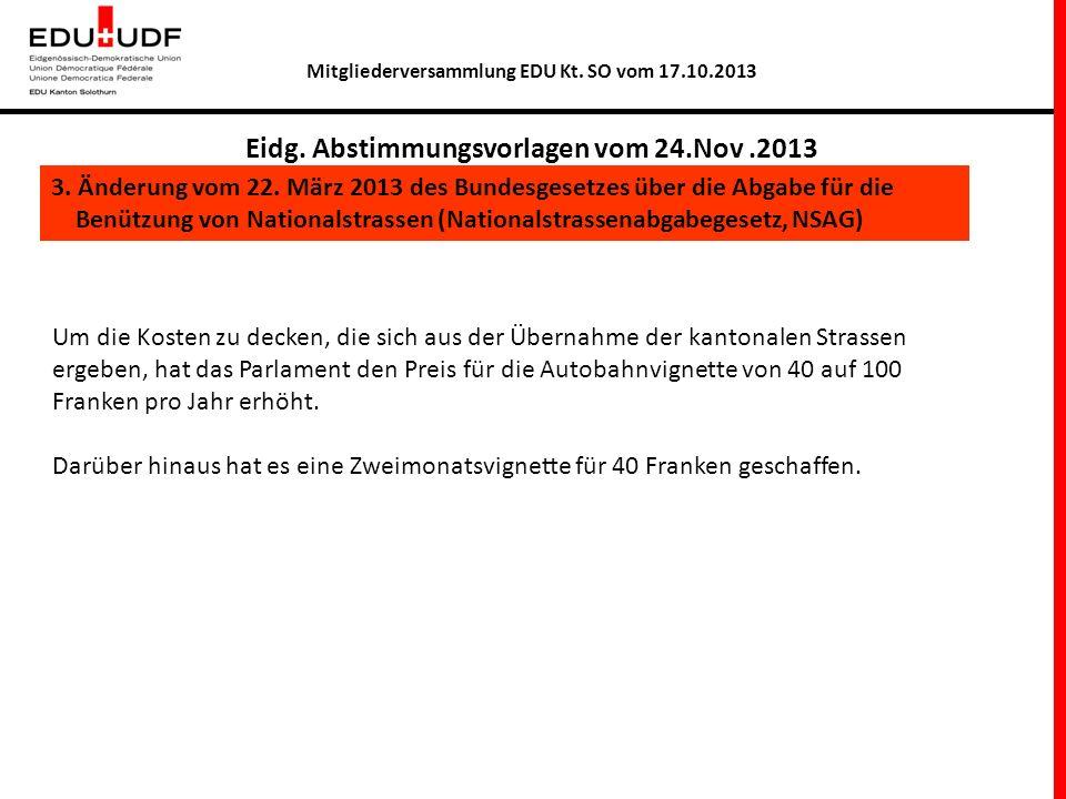 Mitgliederversammlung EDU Kt. SO vom 17.10.2013 Eidg. Abstimmungsvorlagen vom 24.Nov.2013 3. Änderung vom 22. März 2013 des Bundesgesetzes über die Ab
