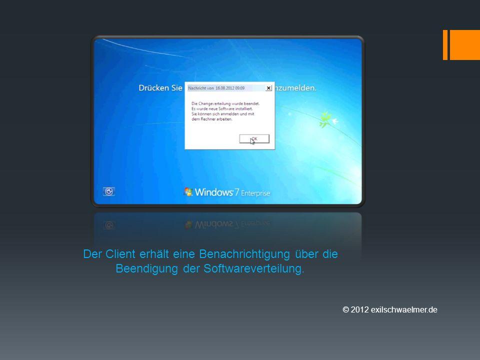 © 2012 exilschwaelmer.de Der Client erhält eine Benachrichtigung über die Beendigung der Softwareverteilung.