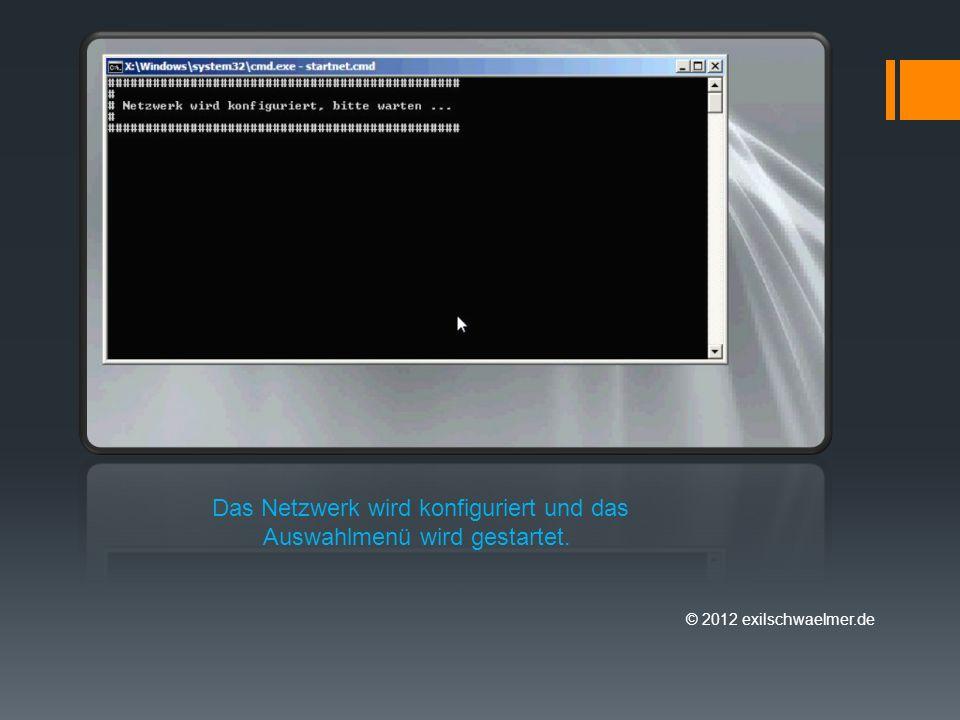 © 2012 exilschwaelmer.de Das Netzwerk wird konfiguriert und das Auswahlmenü wird gestartet.