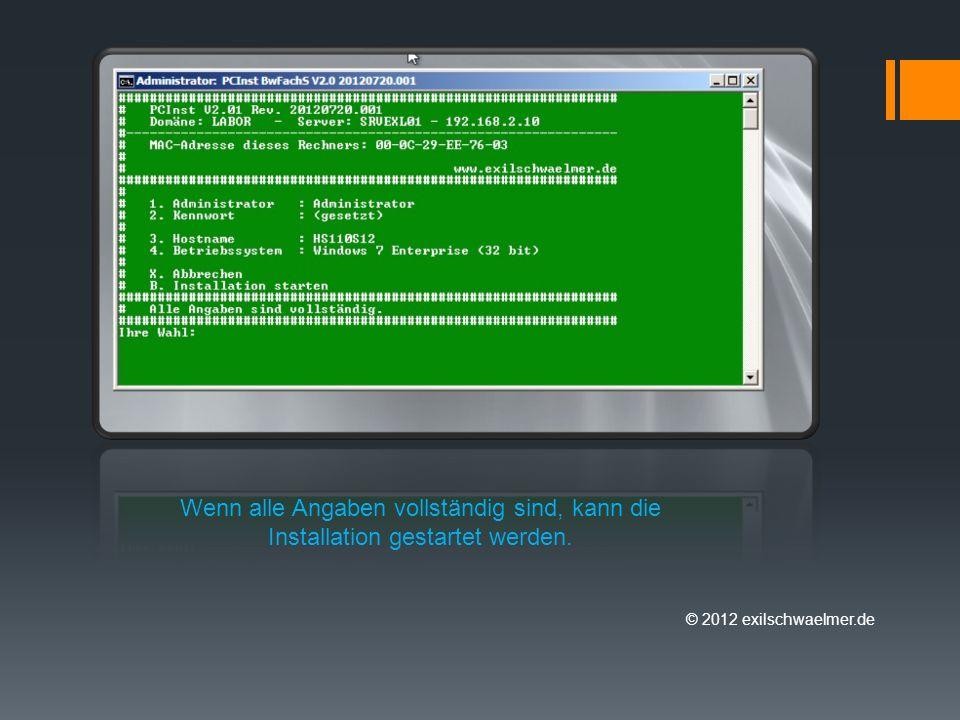 © 2012 exilschwaelmer.de Wenn alle Angaben vollständig sind, kann die Installation gestartet werden.