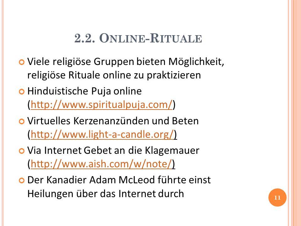 2.2. O NLINE -R ITUALE Viele religiöse Gruppen bieten Möglichkeit, religiöse Rituale online zu praktizieren Hinduistische Puja online (http://www.spir