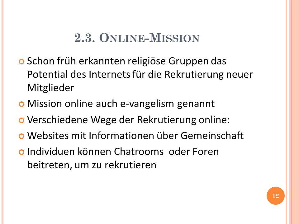 2.3. O NLINE -M ISSION Schon früh erkannten religiöse Gruppen das Potential des Internets für die Rekrutierung neuer Mitglieder Mission online auch e-
