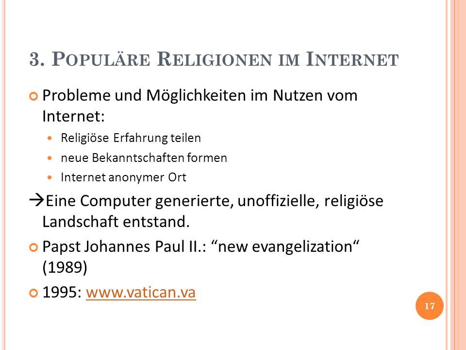 3. P OPULÄRE R ELIGIONEN IM I NTERNET Probleme und Möglichkeiten im Nutzen vom Internet: Religiöse Erfahrung teilen neue Bekanntschaften formen Intern