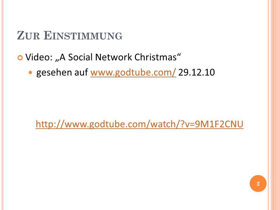 Z UR E INSTIMMUNG Video: A Social Network Christmas gesehen auf www.godtube.com/ 29.12.10www.godtube.com/ 2 http://www.godtube.com/watch/ v=9M1F2CNU