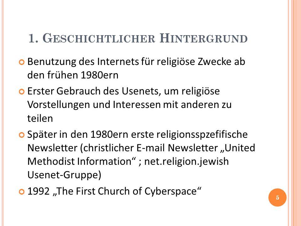 1. G ESCHICHTLICHER H INTERGRUND Benutzung des Internets für religiöse Zwecke ab den frühen 1980ern Erster Gebrauch des Usenets, um religiöse Vorstell