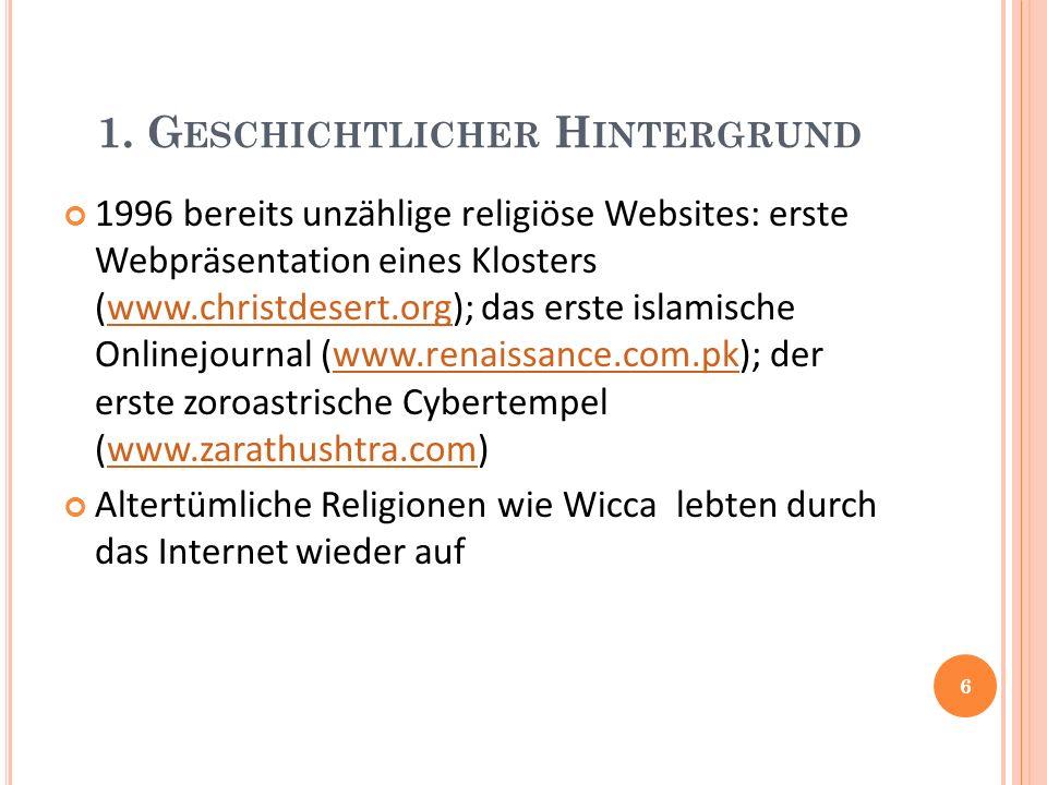 1. G ESCHICHTLICHER H INTERGRUND 1996 bereits unzählige religiöse Websites: erste Webpräsentation eines Klosters (www.christdesert.org); das erste isl
