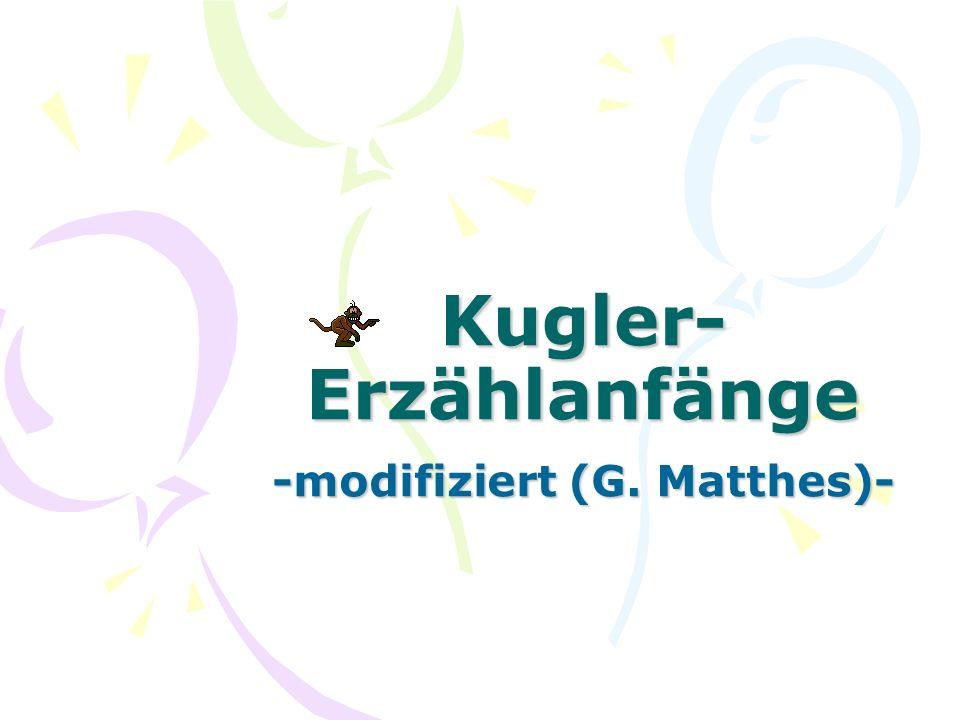 Kugler- Erzählanfänge -modifiziert (G. Matthes)-