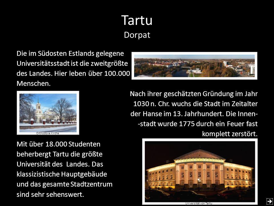 Tartu Dorpat Die im Südosten Estlands gelegene Universitätsstadt ist die zweitgrößte des Landes. Hier leben über 100.000 Menschen. Nach ihrer geschätz