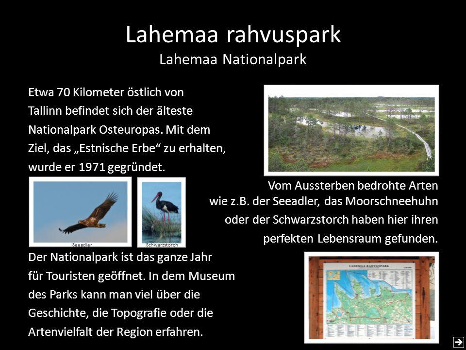 Lahemaa rahvuspark Lahemaa Nationalpark Etwa 70 Kilometer östlich von Tallinn befindet sich der älteste Nationalpark Osteuropas. Mit dem Ziel, das Est