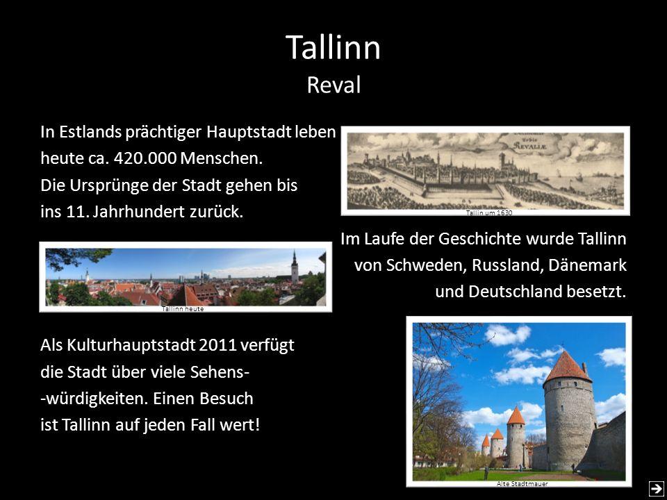 Tallinn Reval In Estlands prächtiger Hauptstadt leben heute ca. 420.000 Menschen. Die Ursprünge der Stadt gehen bis ins 11. Jahrhundert zurück. Im Lau