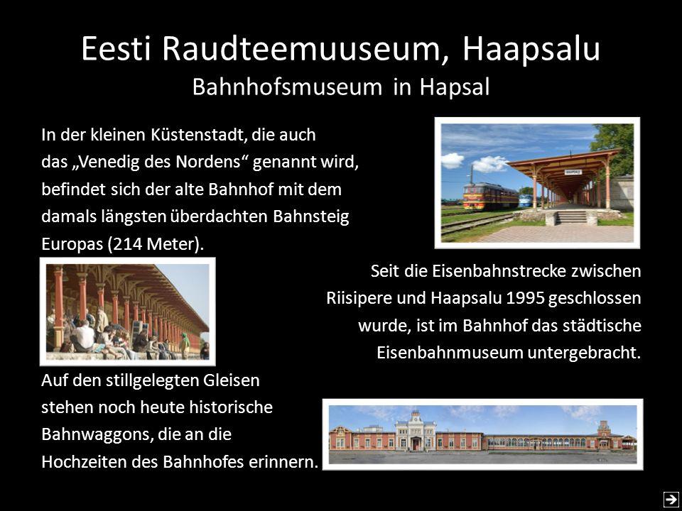 Eesti Raudteemuuseum, Haapsalu Bahnhofsmuseum in Hapsal In der kleinen Küstenstadt, die auch das Venedig des Nordens genannt wird, befindet sich der a