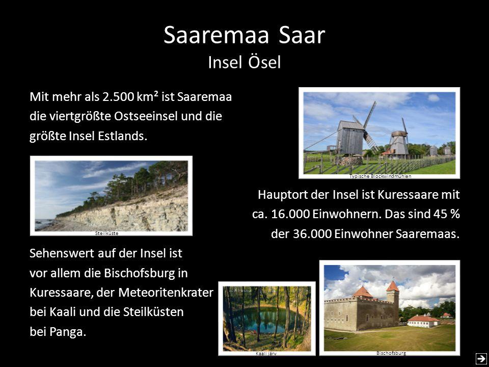 Saaremaa Saar Insel Ösel Mit mehr als 2.500 km² ist Saaremaa die viertgrößte Ostseeinsel und die größte Insel Estlands. Hauptort der Insel ist Kuressa