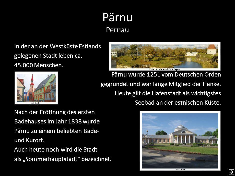 Pärnu Pernau In der an der Westküste Estlands gelegenen Stadt leben ca. 45.000 Menschen. Pärnu wurde 1251 vom Deutschen Orden gegründet und war lange