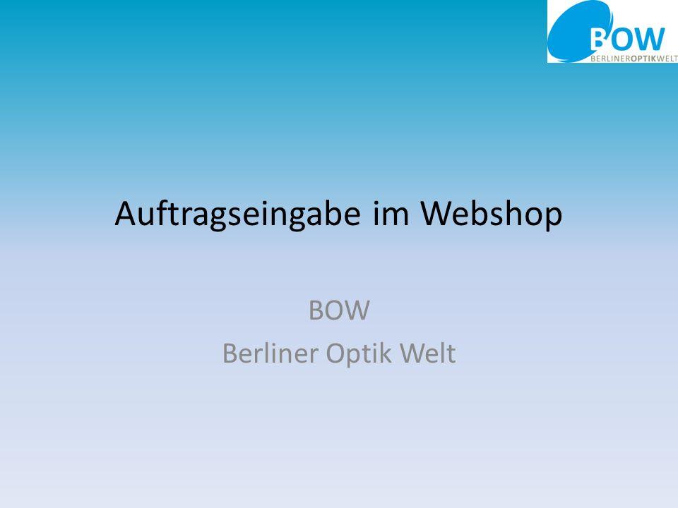 Auftragseingabe im Webshop Der BOW – Webshop bietet Ihnen die Möglichkeit, unser Produktportfolio kennenzulernen und bequem online Aufträge anzulegen und zu bestellen.