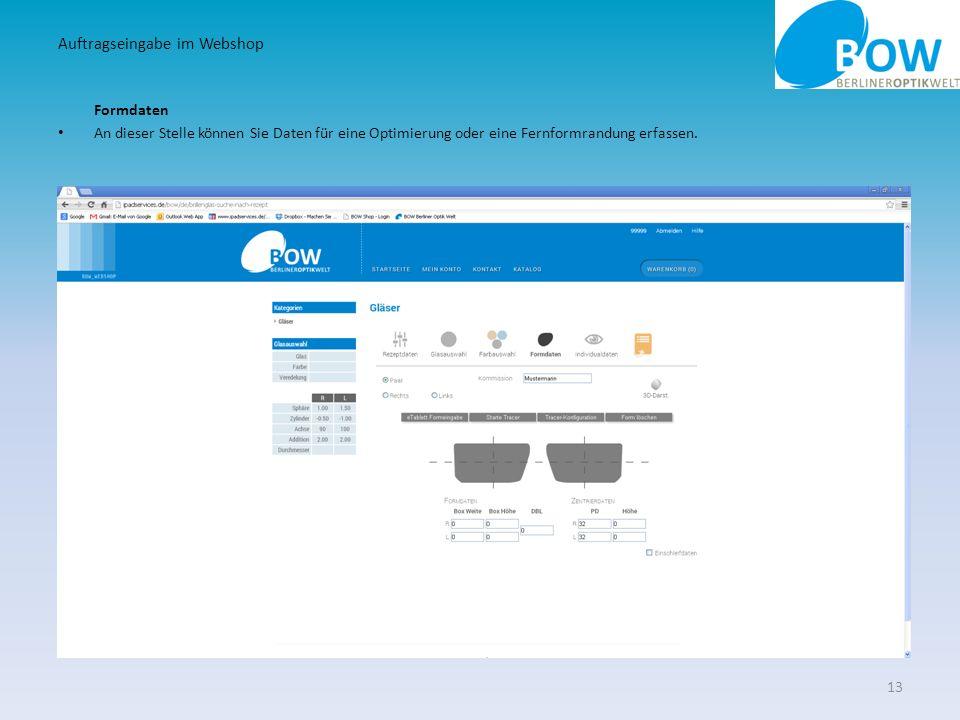 Formdaten An dieser Stelle können Sie Daten für eine Optimierung oder eine Fernformrandung erfassen. 13 Auftragseingabe im Webshop