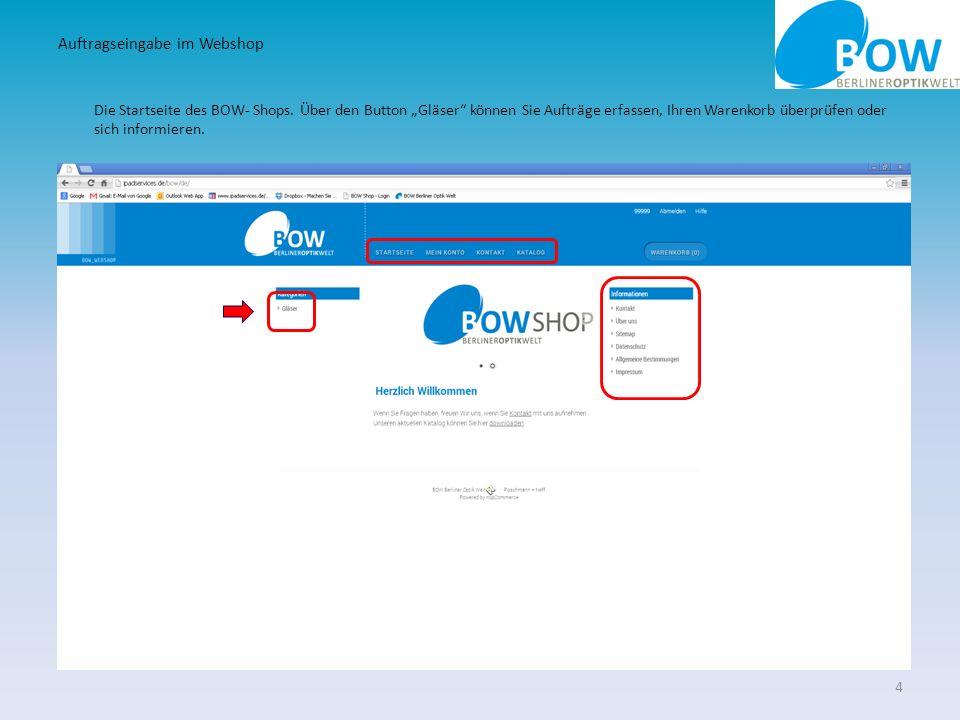 Die Startseite des BOW- Shops. Über den Button Gläser können Sie Aufträge erfassen, Ihren Warenkorb überprüfen oder sich informieren. 4 Auftragseingab