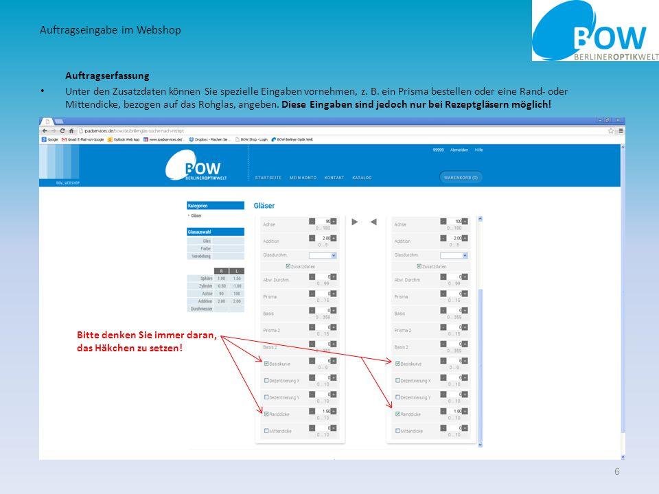 Auftragserfassung Unter den Zusatzdaten können Sie spezielle Eingaben vornehmen, z. B. ein Prisma bestellen oder eine Rand- oder Mittendicke, bezogen