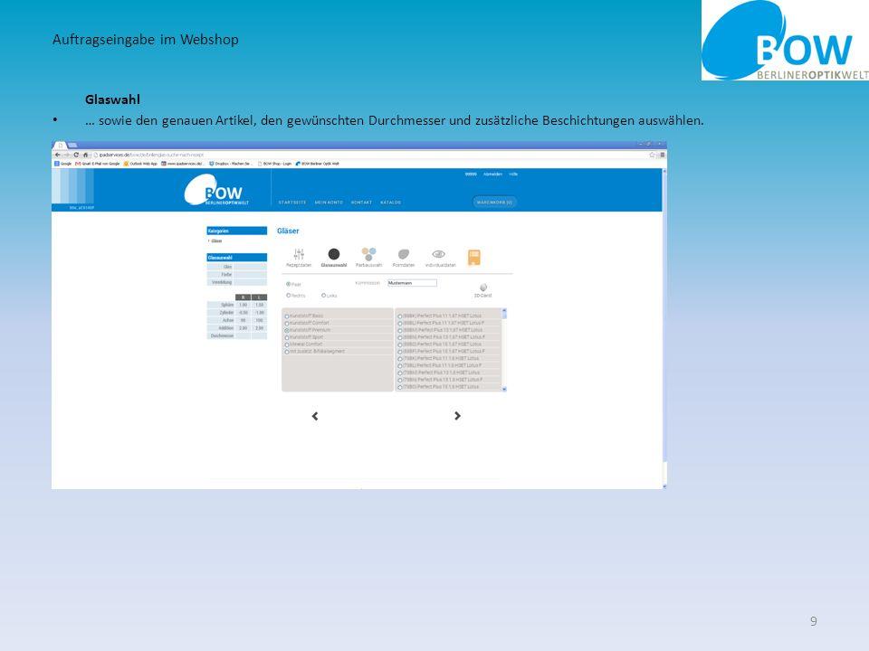 Glaswahl … sowie den genauen Artikel, den gewünschten Durchmesser und zusätzliche Beschichtungen auswählen. 9 Auftragseingabe im Webshop