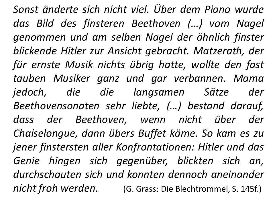 Sonst änderte sich nicht viel. Über dem Piano wurde das Bild des finsteren Beethoven (…) vom Nagel genommen und am selben Nagel der ähnlich finster bl