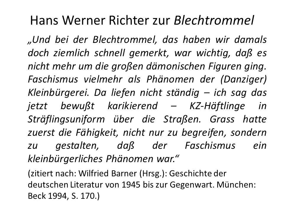Hans Werner Richter zur Blechtrommel Und bei der Blechtrommel, das haben wir damals doch ziemlich schnell gemerkt, war wichtig, daß es nicht mehr um die großen dämonischen Figuren ging.