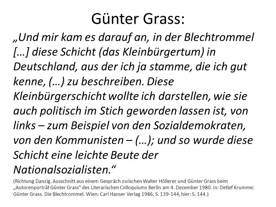 Günter Grass: Und mir kam es darauf an, in der Blechtrommel […] diese Schicht (das Kleinbürgertum) in Deutschland, aus der ich ja stamme, die ich gut