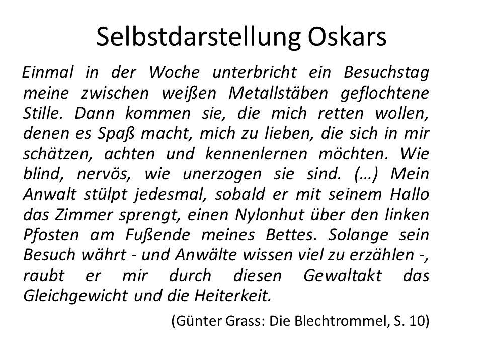 Selbstdarstellung Oskars Einmal in der Woche unterbricht ein Besuchstag meine zwischen weißen Metallstäben geflochtene Stille. Dann kommen sie, die mi