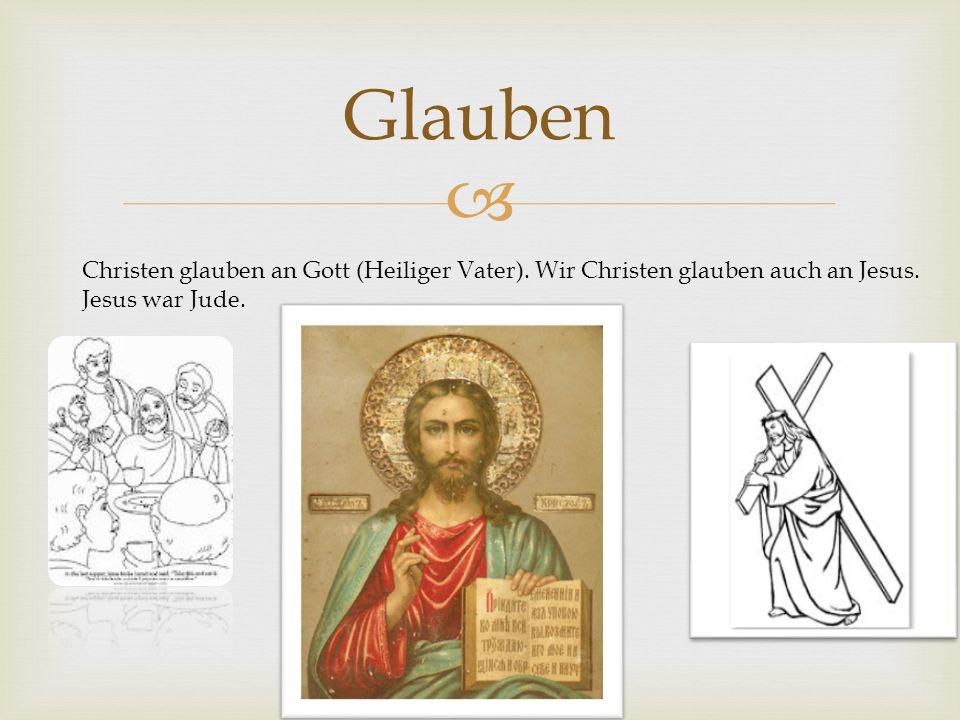 Glauben Christen glauben an Gott (Heiliger Vater). Wir Christen glauben auch an Jesus. Jesus war Jude.