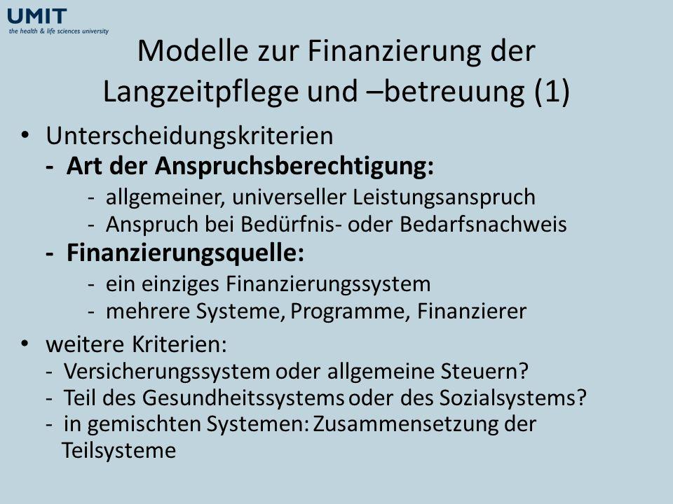 Modelle zur Finanzierung der Langzeitpflege und –betreuung (1) Unterscheidungskriterien - Art der Anspruchsberechtigung: - allgemeiner, universeller L
