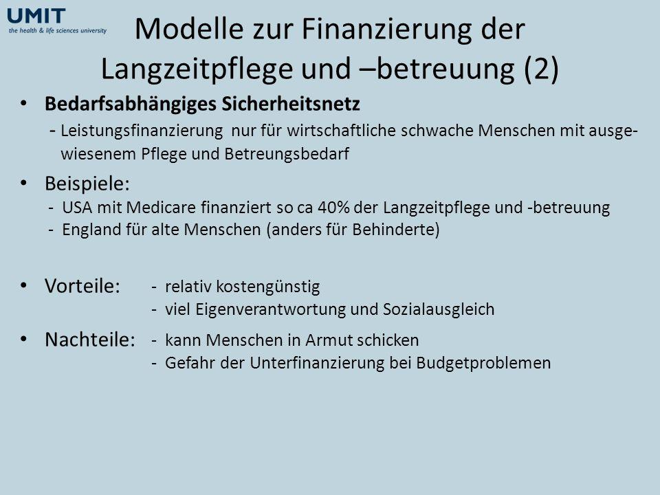 Modelle zur Finanzierung der Langzeitpflege und –betreuung (2) Bedarfsabhängiges Sicherheitsnetz - Leistungsfinanzierung nur für wirtschaftliche schwa