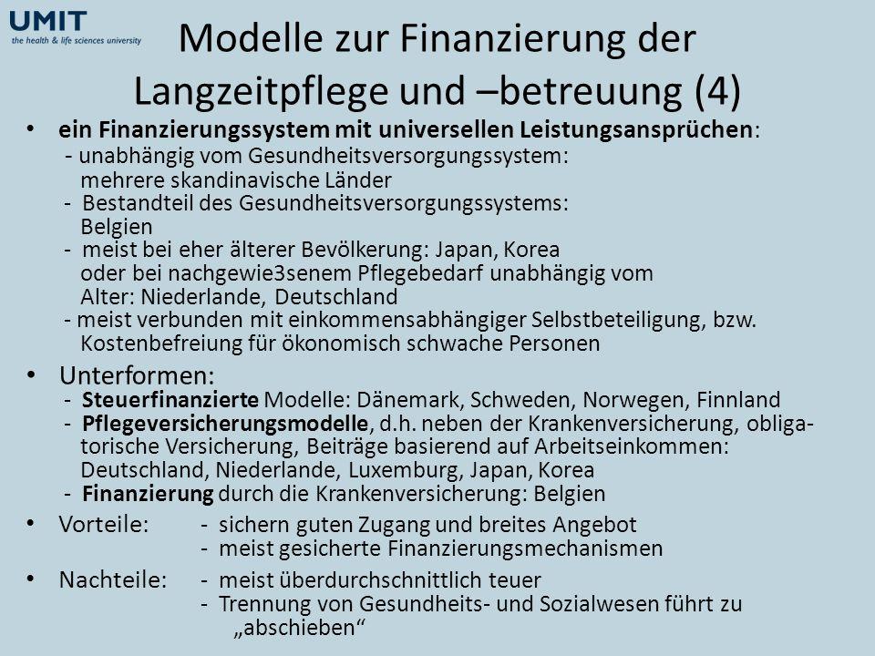 Modelle zur Finanzierung der Langzeitpflege und –betreuung (4) ein Finanzierungssystem mit universellen Leistungsansprüchen: - unabhängig vom Gesundhe