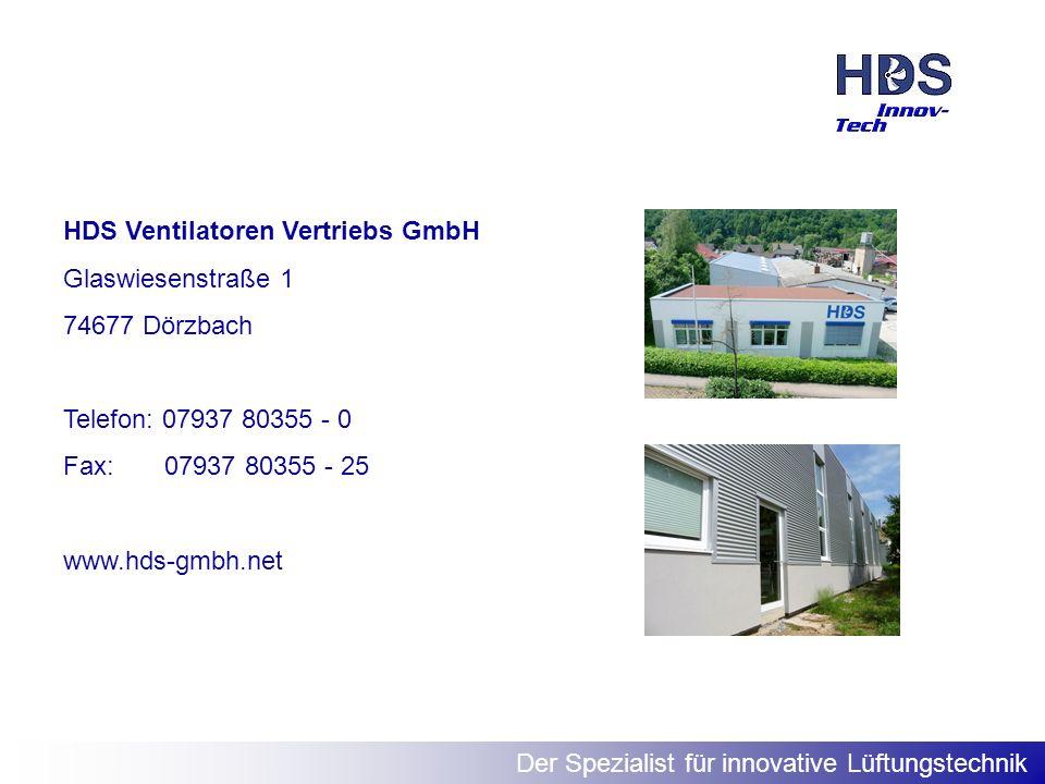 Der Spezialist für innovative Lüftungstechnik HDS Ventilatoren Vertriebs GmbH Glaswiesenstraße 1 74677 Dörzbach Telefon: 07937 80355 - 0 Fax: 07937 80