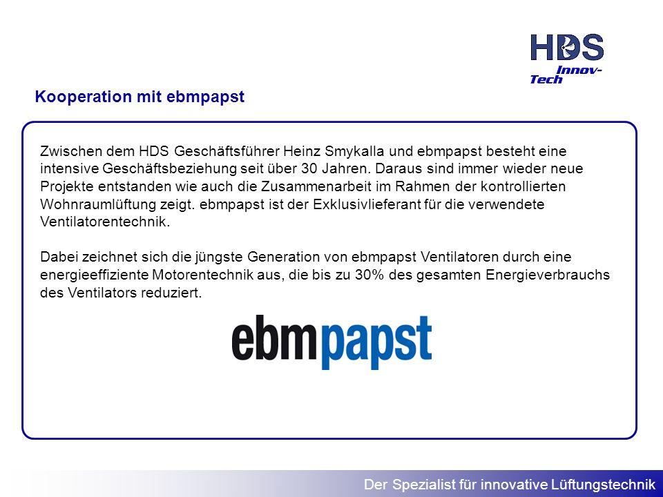Der Spezialist für innovative Lüftungstechnik Kooperation mit ebmpapst Zwischen dem HDS Geschäftsführer Heinz Smykalla und ebmpapst besteht eine inten
